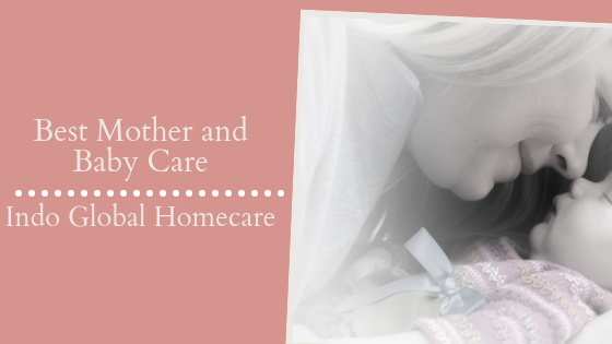 Best Mother and Baby Care from Indo Global Homecare